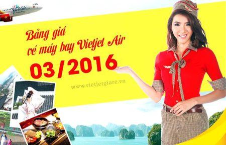 Bang gia ve may bay VietJet Air thang 3/2016 - Anh 1
