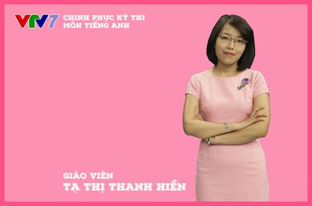 Nam chac diem bai luan tieng Anh voi loi khuyen cua giang vien Chinh phuc ky thi - Anh 1