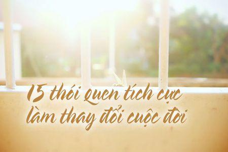 15 thoi quen tich cuc don gian nhung co the thay doi cuoc doi cua ban - Anh 1