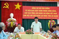 Chủ tịch Tổng LĐLĐ VN Bùi Văn Cường làm việc với LĐLĐ An Giang