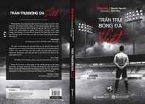 'Trần trụi bóng đá Việt': Bóng đá có sạch, mới nói đến phát triển