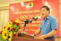 Hội nghị Đoàn Chủ tịch Tổng LĐLĐVN lần thứ 25 (khóa XI): Thảo luận 8 nội dung quan trọng