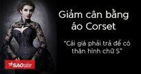 Giảm cân bằng áo corset: Cái giá phải trả để có thân hình đồng hồ cát?