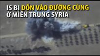 IS bị dồn vào đường cùng ở miền trung Syria