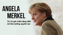 Angela Merkel: Từ cô gái trầm lặng đến nữ thủ tướng quyền lực