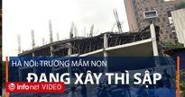 Hà Nội: Trường mầm non đang xây thì sập