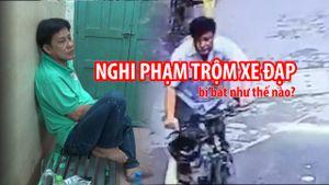 Nghi phạm trộm xe đạp xuyên Việt của cô Tây đã bị bắt như thế nào?