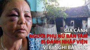 Gia cảnh người phụ nữ bán tăm bị đánh nhập viện vì bị nghi bắt cóc