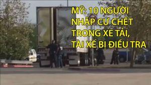 Mỹ: 10 người nhập cư chết trong xe tải, tài xế bị điều tra