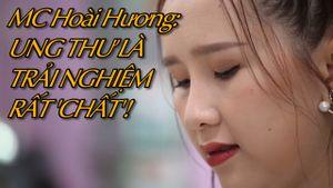MC Hoài Hương: Ung thư là một trải nghiệm rất 'chất'!