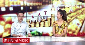 Hàng hóa, dịch vụ sắp tăng giá vì thuế VAT đồng loạt tăng