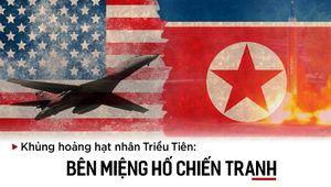 Đối đầu Mỹ - Triều Tiên: Sai một li, đi vạn dặm