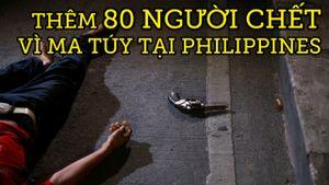 Thêm 80 người chết trong cuộc chiến chống ma túy ở Philippines