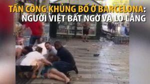 Người Việt ở Barcelona lo lắng nhưng không bi quan