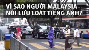 Vì sao người Malaysia nói lưu loát tiếng Anh?