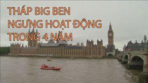 Tháp Big Ben ngưng hoạt động trong 4 năm