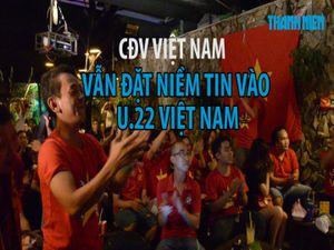CĐV vẫn đặt niềm tin vào U.22 Việt Nam dù đang ở thế khó khăn