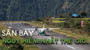 Những sân bay thách thức phi công và mạng sống của hành khách