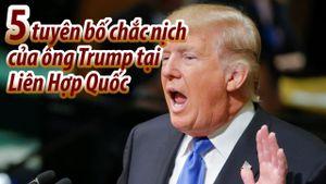 Tổng thống Trump nói gì tại Liên Hợp Quốc?