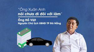 Nguyên Chủ tịch UBND Đà Nẵng: Ông Xuân Anh nói chưa đi đôi với làm