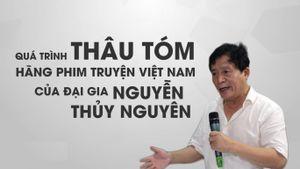Quá trình thâu tóm Hãng phim truyện VN của đại gia Nguyễn Thủy Nguyên