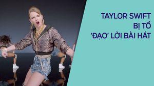 Taylor Swift bị kiện vì 'đạo' lời bài hát