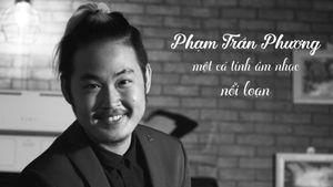 Phạm Trần Phương - một cá tính âm nhạc 'nổi loạn'