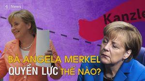 Bà Angela Merkel quyền lực cỡ nào?