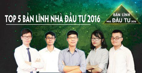 "Lo dien Top 5 thi sinh xuat sac se tham gia chung ket ""Ban linh Nha dau tu 2016"" - Anh 1"