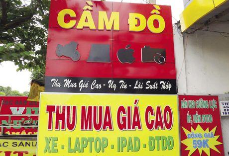 Cam co tai san khong dung chu so huu hop phap: Ky 2: Vi mon loi lon, nhieu cua hang cam do bat chap phap luat - Anh 2