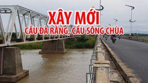 500 tỉ đồng xây dựng mới cầu Sông Chùa và Đà Rằng