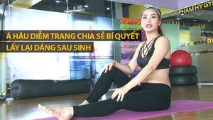 Á hậu Diễm Trang chia sẻ bí quyết lấy lại dáng sau sinh