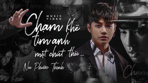 Lời bài hát 'Chạm khẽ tim anh một chút thôi' của Noo Phước Thịnh