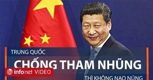 Trung Quốc: Chống tham nhũng thì không nao núng