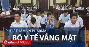 Phúc thẩm vụ VN Pharma: Bộ Y tế vắng mặt