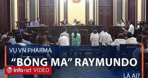 Nhân vật bí ẩn Raymundo trong vụ VN Pharma là ai ?