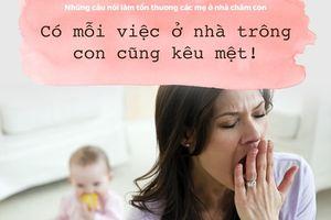 Những câu nói đau như 'xát muối vào lòng' các bà mẹ đang ở nhà chăm con