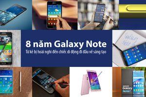 8 năm Galaxy Note: Từ kẻ bị hoài nghi đến di động đi đầu về sáng tạo