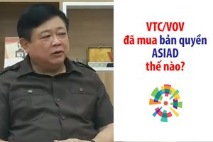 VOV/VTC đã mua bản quyền ASIAD như thế nào?