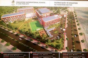 Xây Trường quốc tế Singapore ở Cần Thơ