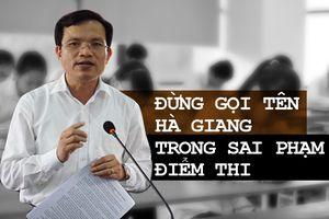 Đừng gọi tên Hà Giang trong sai phạm điểm thi