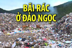 Bãi rác chướng mắt hơn 40 năm giữa 'hòn ngọc' Côn Đảo