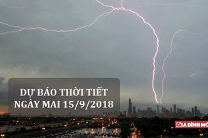Dự báo thời tiết ngày mai 15/9: Hà Nội ngày nắng, đêm có mưa rào và dông