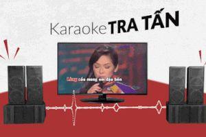 Hàng xóm hát karaoke ồn ào, có thể báo chính quyền xử phạt không?